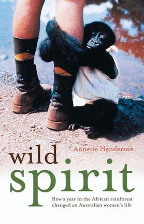 Image for Wild Spirit: How a year in the African rainforest changed an Australian woman's life.