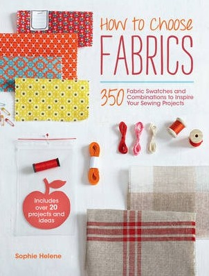 Image for How to Choose Fabrics: 350 Fabrics Swatches to Inspire Your Sewing Projects