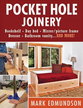 Image for Pocket Hole Joinery: Bookshelf, Day Bed, Mirror, Picture Frame, Dresser, Bathroom Vanity...and More!
