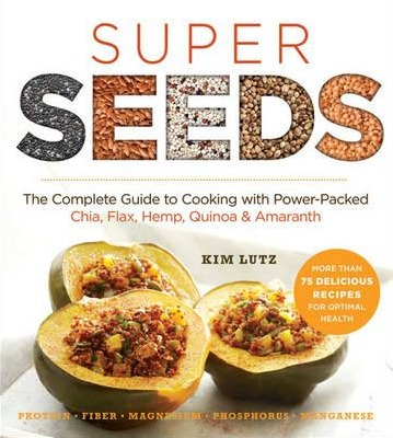 Image for Super Seeds: The Complete Guide to Cooking with Power-Packed Chia, Quinoa, Flax, Hemp and Amaranth