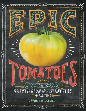 Image for Epic Tomatoes: How to Select and Grow the Best Varieties of All Time