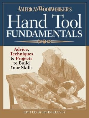 Image for American Woodworker's Hand Tool Fundamentals: Advice, Techniques and Projects for the Hand Tool Woodworker