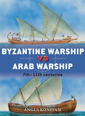 Image for Byzantine Warship vs Arab Warship: 7th - 11th Centuries #64 Osprey Duel