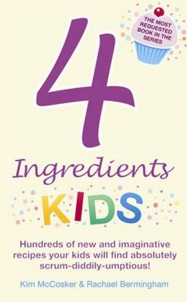 Image for 4 Ingredients Kids: Hundreds of new and imaginative recipes your kids will find absolutely scrum-diddily-umtious!