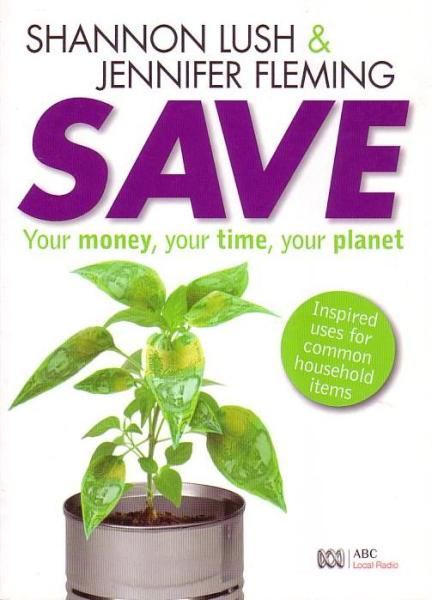 Image for Save: Your Money, Your Time, Your Planet: Inspired Uses For Common Household Items