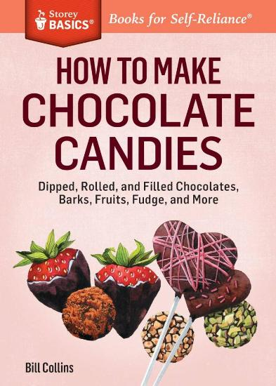 Image for How to Make Chocolate Candies: Dipped, Rolled, and Filled Chocolates, Barks, Fruits, Fudge, and More