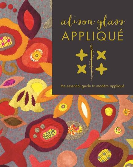 Image for Alison Glass Applique: The Essential Guide to Modern Applique