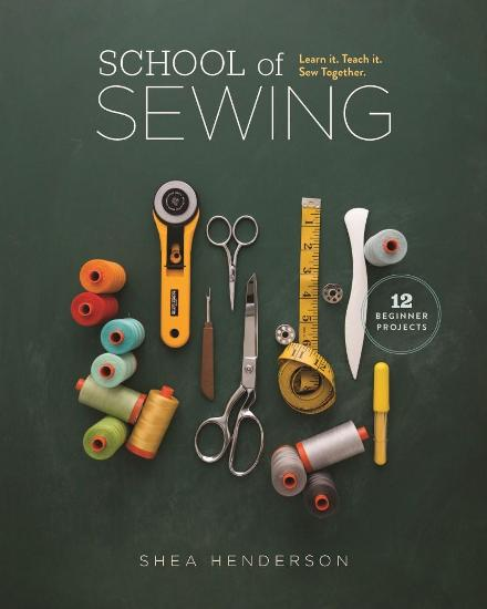 Image for School of Sewing: Learn it. Teach it. Sew Together.