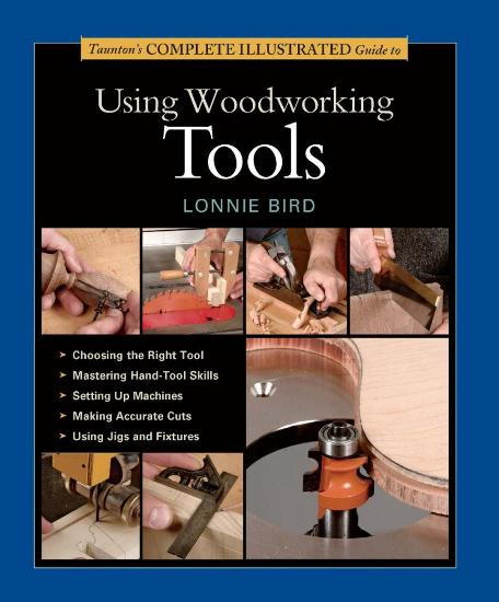 Image for Taunton's Complete Illustrated Guide to Using Woodworking Tools