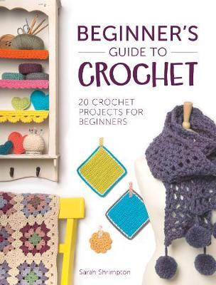 Image for Beginner's Guide to Crochet: 20 Crochet Projects for Beginners