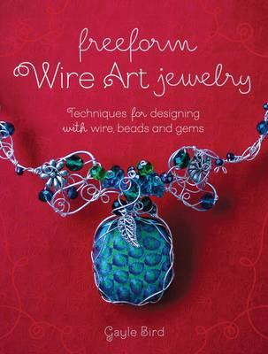Image for Freeform Wire Art Jewelry: Techniques for Designing with Wire, Beads and Gems