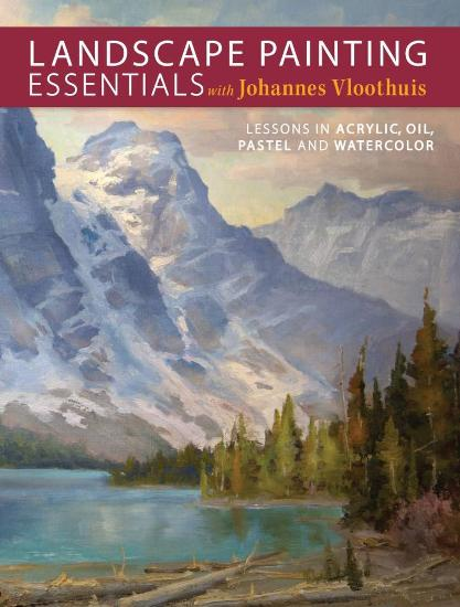 Image for Landscape Painting Essentials with Johannes Vloothuis: Lessons in Acrylic, Oil, Pastel and Watercolor
