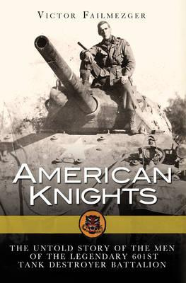 Image for American Knights: The Untold Story of the Men of the Legendary 601st Tank Destroyer Battalion
