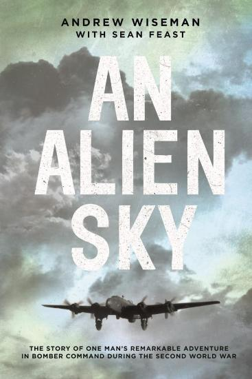 Image for An Alien Sky: The Story of One Man's Remarkable Adventure in Bomber Command During the Second World War
