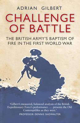 Image for Challenge of Battle: The British Army's Baptism of Fire in the First World War