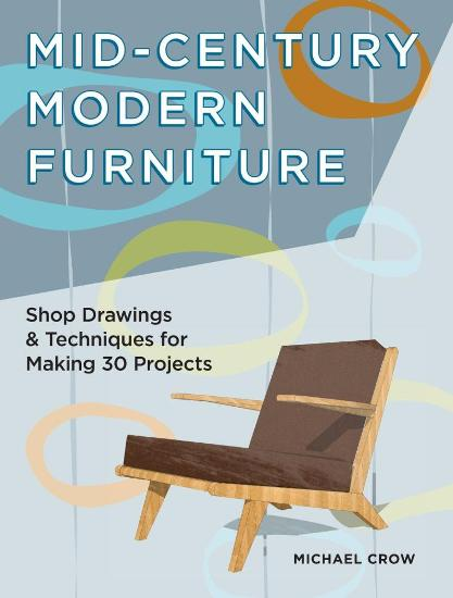 Image for Making Mid Century Modern Furniture: Shop Drawings & Techniques for 30 Projects