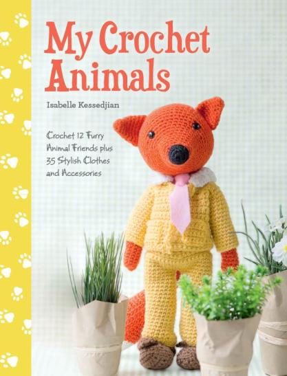 Image for My Crochet Animals: Crochet 12 Furry Animal Friends Plus 35 Stylish Clothes and Accessories