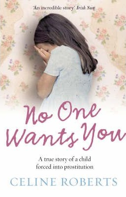 Image for No One Wants You: A True Story of a Child Forced into Prostitution [used book]