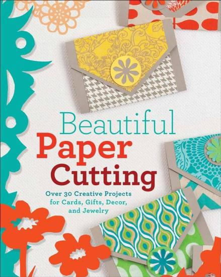 Image for Beautiful Paper Cutting: Over 30 Creative Projects for Cards, Gifts, Decor, and Jewelry