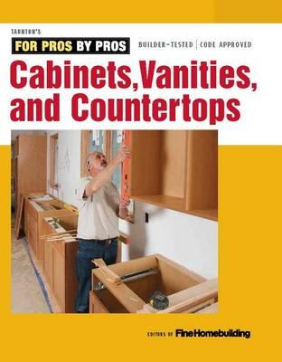 Image for Cabinets, Vanities, and Countertops: For Pros By Pros Series