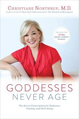 Image for Goddesses Never Age: The Secret Prescription for Radiance, Vitality, and Well-Being