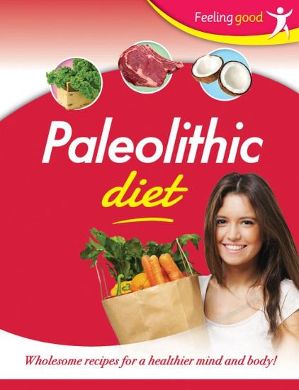 Image for Feeling Good Paleolithic Diet: Wholesome recipes for a healthier mind and body!
