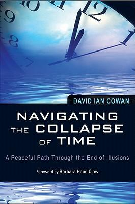 Image for Navigating the Collapse of Time: A Peaceful Path Through the End of Illusions