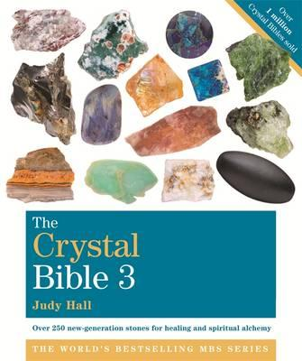 Image for The Crystal Bible Volume 3: Over 250 new-generation stones for healing and spiritual alchemy