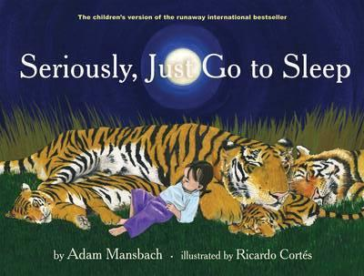 Image for Seriously, Just Go To Sleep: The Children's Version