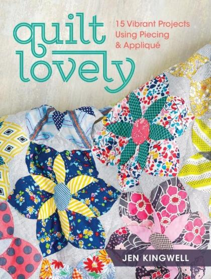 Image for Quilt Lovely: 15 Vibrant Projects Using Piecing and Applique