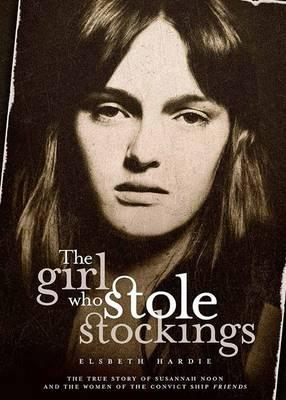 Image for The Girl Who Stole Stockings: The True Story of Susannah Noon and the Women of the Convict Ship Friends