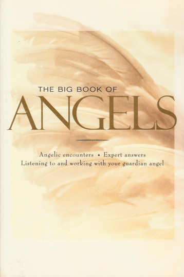 Image for The Big Book of Angels: Angelic Encounters, Expert Answers, Listening to and working with your guardian angel [used book]