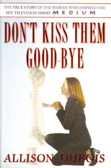 Image for Don't Kiss Them Goodbye: True story of the woman who inspired the hit television series Medium [used book]
