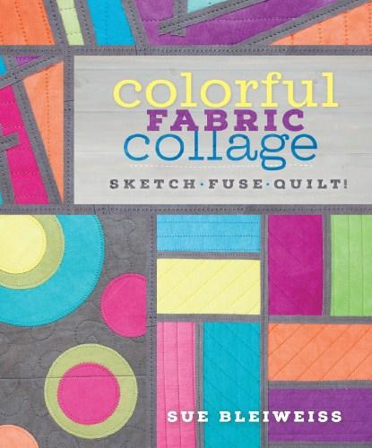 Image for Colorful Fabric Collage: Sketch, Fuse, Quilt!