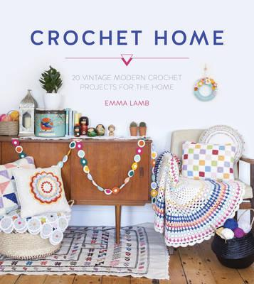 Image for The Crochet Home: 20 Vintage Modern Crochet Projects for the Home
