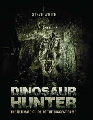 Image for Dinosaur Hunter: The Ultimate Guide to the Biggest Game # Open Book Adventures