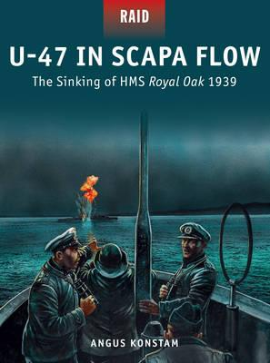 Image for U-47 in Scapa Flow: The Sinking of HMS Royal Oak 1939 #33 Osprey Raid