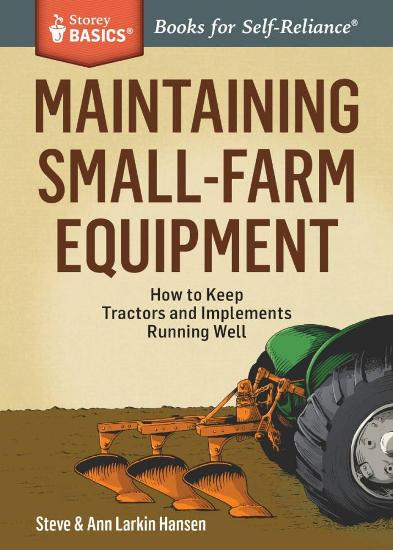 Image for Maintaining Small-Farm Equipment: How to keep Tractors and Implements running well # Storey Basics