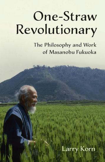 Image for One-Straw Revolutionary: The philosophy and work of Masanobu Fukuoka