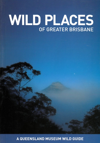 Image for Wild Places of Greater Brisbane Revised Edition: A Queensland Museum Wild Guide