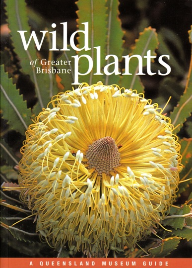 Image for Wild Plants of Greater Brisbane Revised Edition: A Queensland Museum Wild Guide *** TEMPORARILY OUT OF STOCK ***