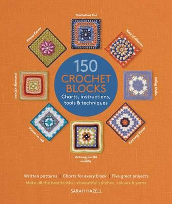 Image for 150 Crochet Blocks: Charts, Instructions, Tools & Techniques