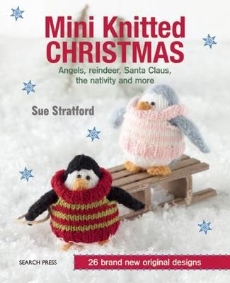 Image for Mini Knitted Christmas: Angels, Reindeer, Santa Claus, The Nativity and more