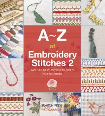 Image for A-Z of Embroidery Stitches 2: Over 145 New Stitches to add to your repertoire