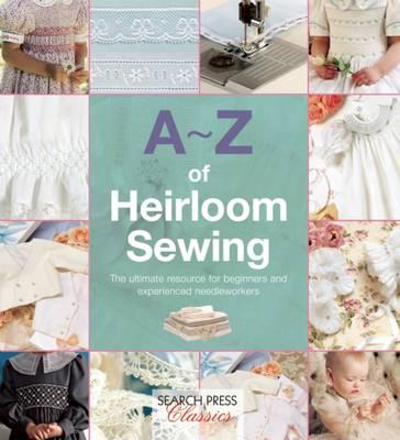 Image for A-Z of Heirloom Sewing: The ultimate resource for beginners and experienced needleworkers