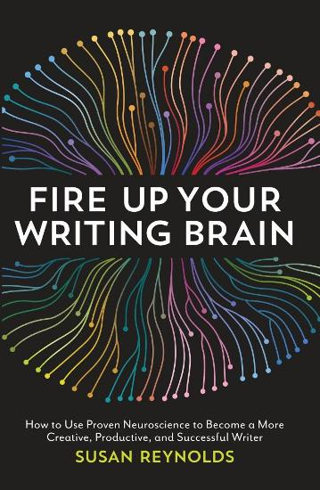 Image for Fire Up Your Writing Brain: How to Use Proven Neuroscience to Become a More Creative, Productive, and Successful Writer