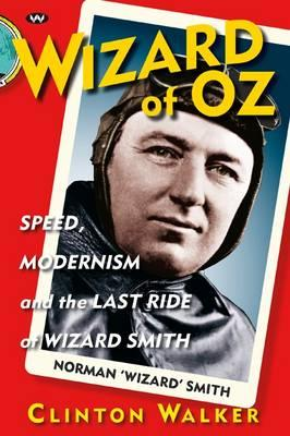 Image for Wizard of Oz: Speed, Modernism and the Last Ride of Norman 'Wizard' Smith