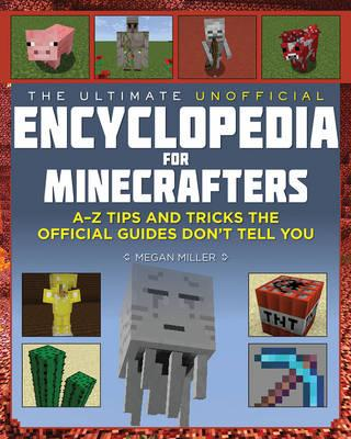 Image for The Ultimate Unofficial Encyclopedia for Minecrafters: A-Z Book of Tips and Tricks the Official Guides Don't Teach You