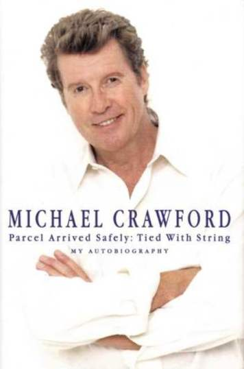 Image for Michael Crawford Parcel Arrived Safely: Tied with String - My Autobiography [used book]