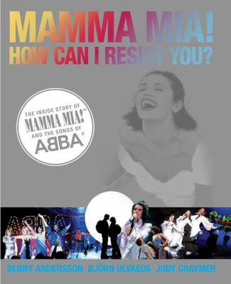 Image for Mamma Mia! How Can I Resist You?  The Inside Story of Mamma Mia! and the Songs of ABBA [used book]